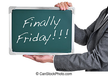 finally friday - a businessman holding a chalkboard with the...