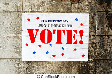 Election day poster reminding you to Vote on grunge street...