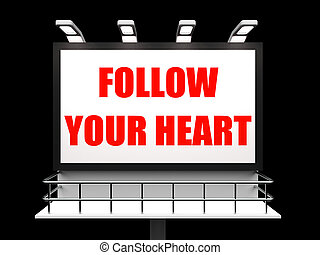 Follow Your Heart Sign Referring to Following Feelings and...
