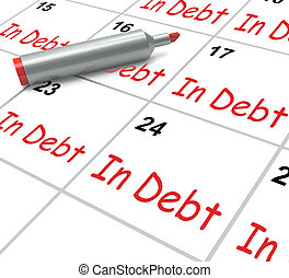 In Debt Calendar Shows Money Owing And Due - In Debt...