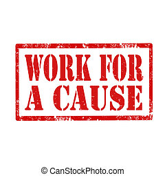 Work For A Cause-stamp - Grunge rubber stamp with text Work...