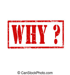 Why?-stamp - Grunge rubber stamp with text Why,vector...