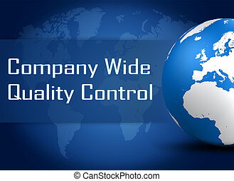 Company Wide Quality Control concept with globe on blue...