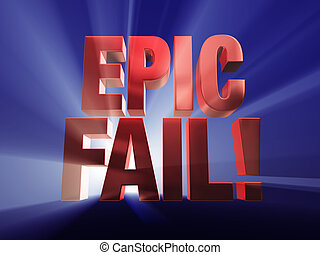 "Fail Big Time! - Bold, red ""EPIC FAIL!"" on a dark blue..."