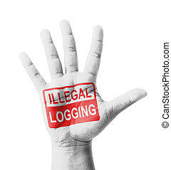 Open hand raised, Illegal Logging sign painted, multi...