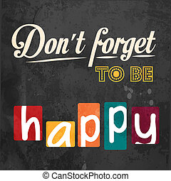 Don't forget to be happy! Motivational background in vector...