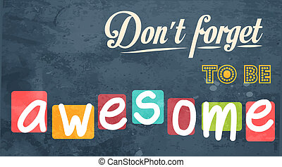 Dont forget to be awesome Motivational background in vector...