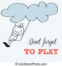 Don't forget to play! Motivational background in vector...