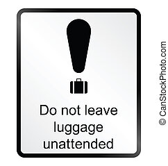 Unattended luggage Information Sign - Monochrome unattended...