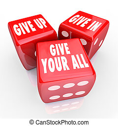 Give Your All Three Dice Never Stop Trying Attitude - Give...