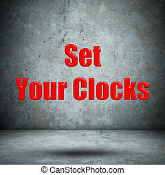 Set Your Clocks concrete wall