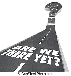 Are We There Yet Question Mark Road Words Waiting Impatient...