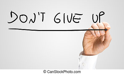 Don't give up - Male hand writing motivational message Don't...