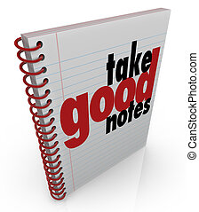 Take Good Notes words on a notebook to remind you to write...
