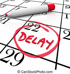 Delay word circled on a day or date on a calendar or...