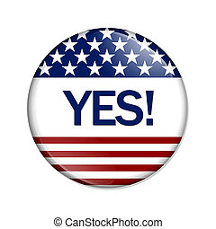 Just say Yes Button , A white button red stripes and stars...