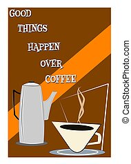 good things happen over coffee - coffee background