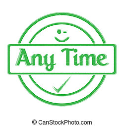Any Time - An 'Any Time' Rubber Stamp Seal of Approval...