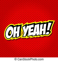 OH YEAH! Comic Speech Bubble. - Comic Speech Bubble,...