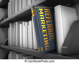 Referral Marketing - Title of Book. Educational Concept. -...