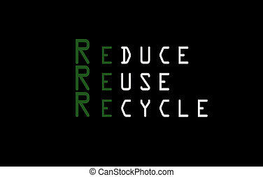 Reduce, Reuse, Recycle.