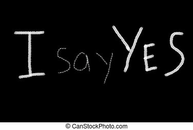 Blackboard writing white words of quot;I say Yesquot; -...