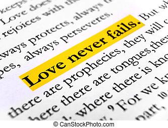 Love never fails. 1Corinthians 13:8, Holy bible.