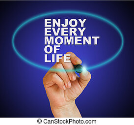 enjoy every moment of life - writing word ' enjoy every...