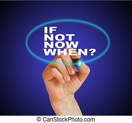 if not now, when - writing word if not now, when? with...