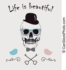Life is Beautiful Funny Vector Illustration with Skull of...