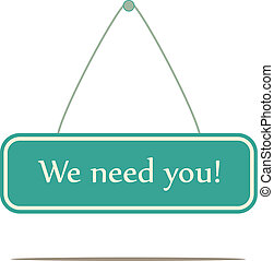 we need you, A vector sign board.