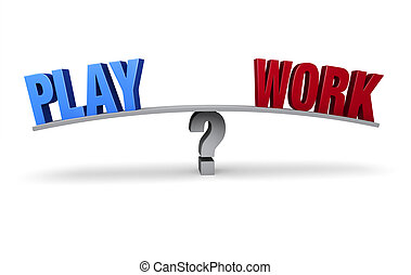 """Balancing Work and Play - A bright blue """"PLAY"""" and a red..."""