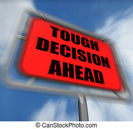 Tough Decision Ahead Sign Displays Uncertainty and Difficult Cho