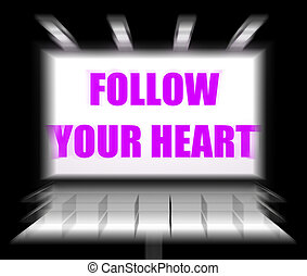 Follow Your Heart Sign Displays Following Feelings and...