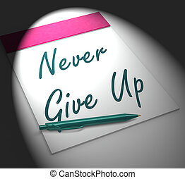 Never Give Up Notebook Displays Determination And Motivation
