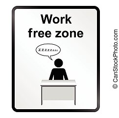 Work Free Zone Information Sign - Monochrome comical work...