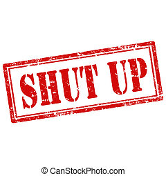 Shut Up-stamp - Grunge rubber stamp with text Shut Up,vector...
