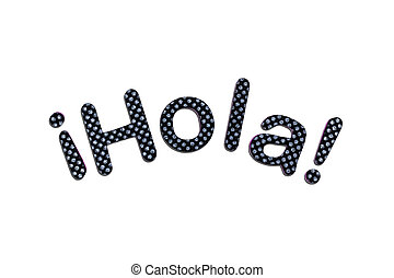 Hola lettering - A spanish hola banner made of rubber...