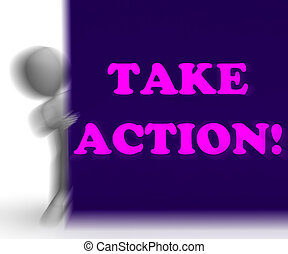 Take Action Placard Shows Inspirational Encouragement