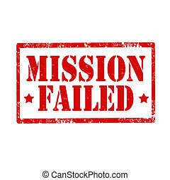 Mission Failed-stamp - Grunge rubber stamp with text Mission...