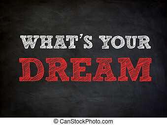 WHAT'S YOUR DREAM written concept on chalkboard