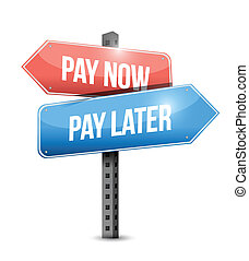 pay now or pay later sign illustration design over a white...