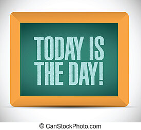 today is the day message on a board
