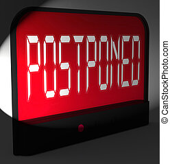Postponed Digital Clock Means Delayed Until Later Time -...