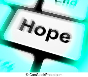 Hope Keyboard Shows Hoping Hopeful Wishing Or Wishful - Hope...