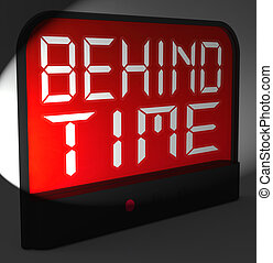 Behind Time Digital Clock Shows Running Late Or Overdue -...