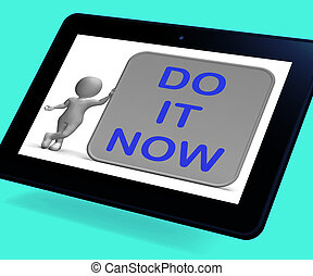 Do It Now Tablet Shows Encouraging Immediate Action - Do It...
