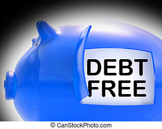 Debt Free Piggy Bank Coins Means Money Paid Off - Debt Free...