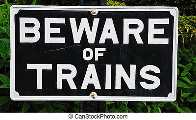 Beware of Trains sign - Old fashioned Beware of Trains sign,...