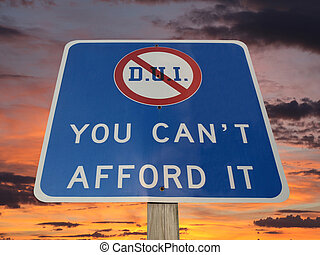 DUI You Can't afford it Warning Sign with Sunset Sky